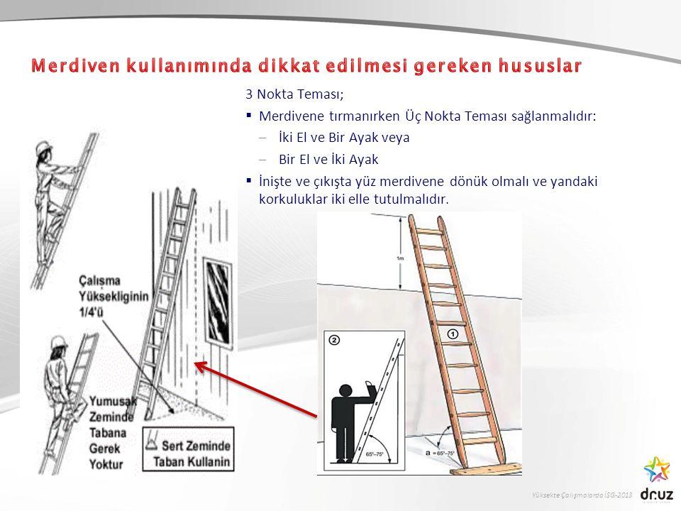 Yüksekte Çalışmalarda İSG-2013 3 Nokta Teması;  Merdivene tırmanırken Üç Nokta Teması sağlanmalıdır: –İki El ve Bir Ayak veya –Bir El ve İki Ayak  İ