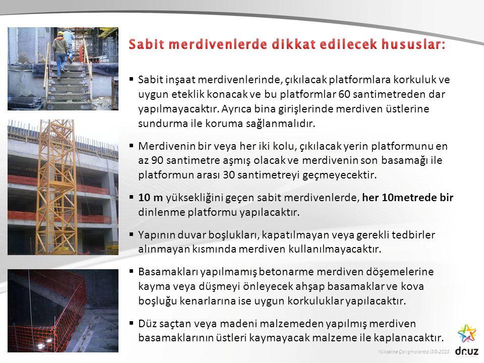 Yüksekte Çalışmalarda İSG-2013  Sabit inşaat merdivenlerinde, çıkılacak platformlara korkuluk ve uygun eteklik konacak ve bu platformlar 60 santimetr