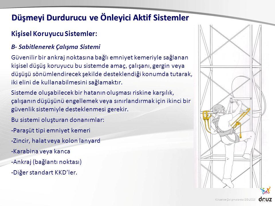 Yüksekte Çalışmalarda İSG-2013 Kişisel Koruyucu Sistemler: B- Sabitlenerek Çalışma Sistemi Güvenilir bir ankraj noktasına bağlı emniyet kemeriyle sağl