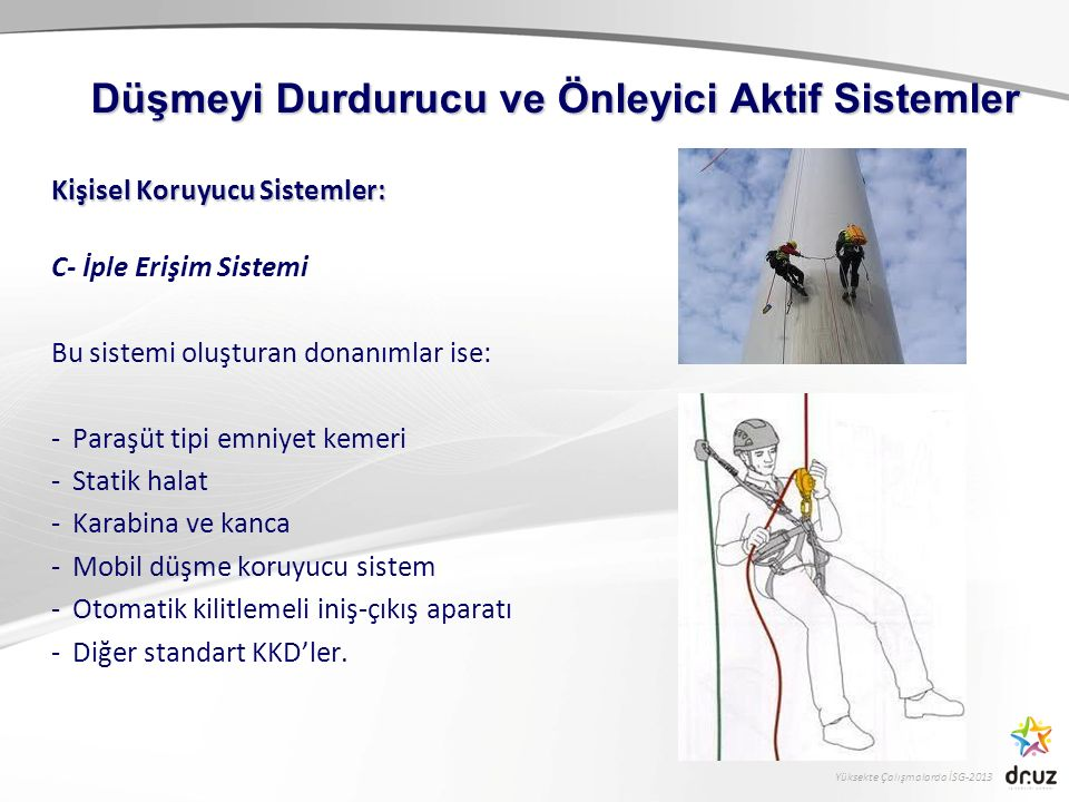 Yüksekte Çalışmalarda İSG-2013 Kişisel Koruyucu Sistemler: C- İple Erişim Sistemi Bu sistemi oluşturan donanımlar ise: -Paraşüt tipi emniyet kemeri -S
