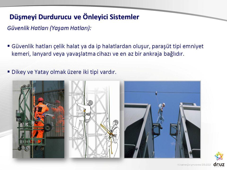 Yüksekte Çalışmalarda İSG-2013 Güvenlik Hatları (Yaşam Hatları):  Güvenlik hatları çelik halat ya da ip halatlardan oluşur, paraşüt tipi emniyet keme