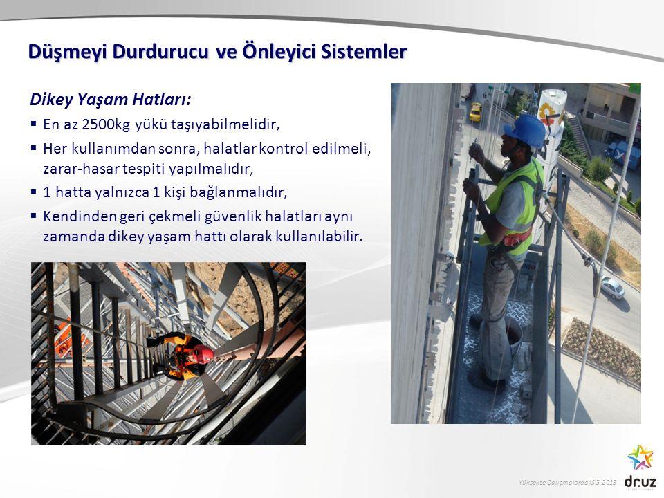 Yüksekte Çalışmalarda İSG-2013 Dikey Yaşam Hatları:  En az 2500kg yükü taşıyabilmelidir,  Her kullanımdan sonra, halatlar kontrol edilmeli, zarar-ha