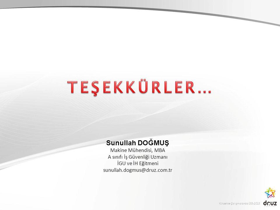 Yüksekte Çalışmalarda İSG-2013 Sunullah DOĞMUŞ Makine Mühendisi, MBA A sınıfı İş Güvenliği Uzmanı İGU ve İH Eğitmeni sunullah.dogmus@druz.com.tr