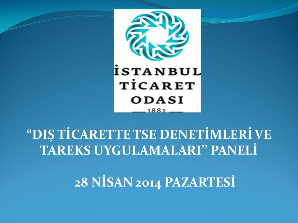 DIŞ TİCARETTE TSE DENETİMLERİ VE TAREKS UYGULAMALARI'' PANELİ 28 NİSAN 2014 PAZARTESİ
