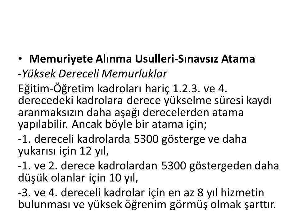 Memuriyete Alınma Usulleri-Sınavsız Atama -Yüksek Dereceli Memurluklar Eğitim-Öğretim kadroları hariç 1.2.3.
