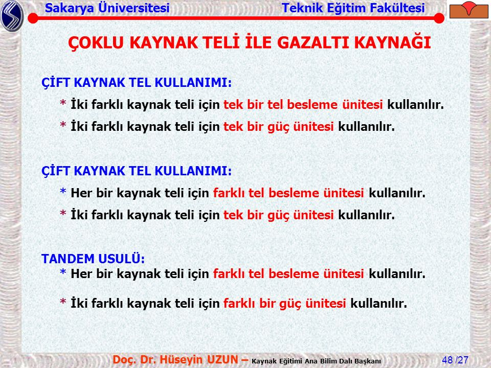 Sakarya Üniversitesi Teknik Eğitim Fakültesi /27 Doç. Dr. Hüseyin UZUN – Kaynak Eğitimi Ana Bilim Dalı Başkanı 48 ÇOKLU KAYNAK TELİ İLE GAZALTI KAYNAĞ