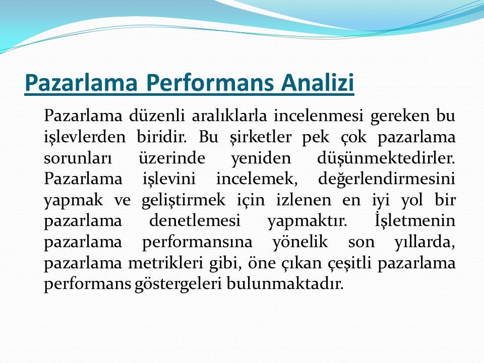 Pazarlama Performans Analizi Pazarlama düzenli aralıklarla incelenmesi gereken bu işlevlerden biridir. Bu şirketler pek çok pazarlama sorunları üzerin