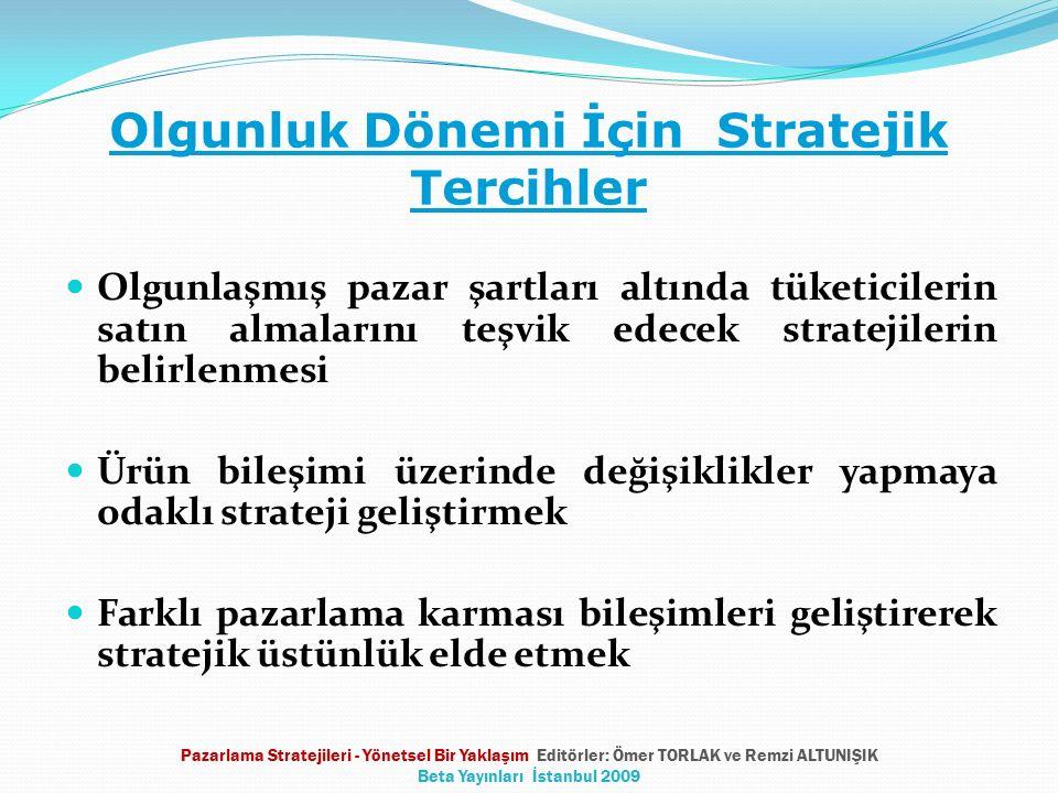 Olgunluk Dönemi İçin Stratejik Tercihler Olgunlaşmış pazar şartları altında tüketicilerin satın almalarını teşvik edecek stratejilerin belirlenmesi Ür
