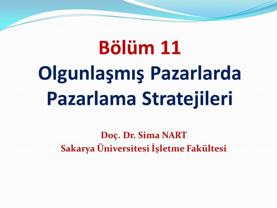 Bölüm 11 Olgunlaşmış Pazarlarda Pazarlama Stratejileri Doç. Dr. Sima NART Sakarya Üniversitesi İşletme Fakültesi