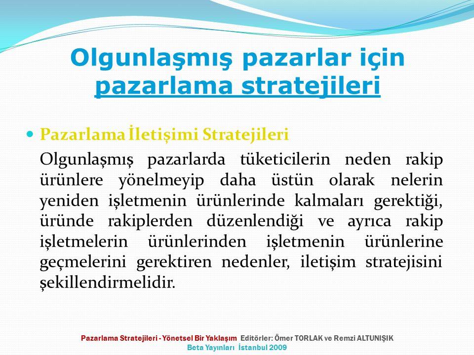 Olgunlaşmış pazarlar için pazarlama stratejileri Pazarlama İletişimi Stratejileri Olgunlaşmış pazarlarda tüketicilerin neden rakip ürünlere yönelmeyip
