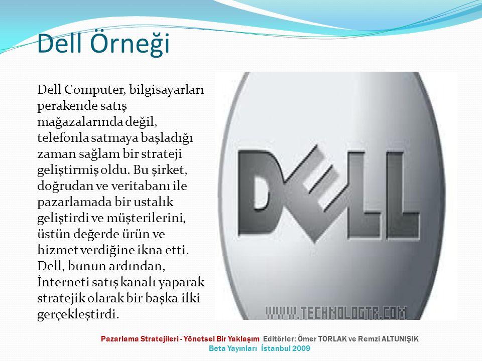 Dell Örneği Dell Computer, bilgisayarları perakende satış mağazalarında değil, telefonla satmaya başladığı zaman sağlam bir strateji geliştirmiş oldu.