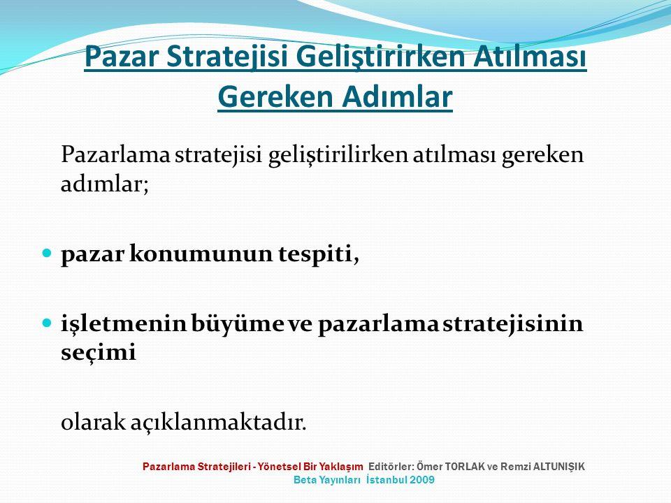 Pazar Stratejisi Geliştirirken Atılması Gereken Adımlar Pazarlama stratejisi geliştirilirken atılması gereken adımlar; pazar konumunun tespiti, işletm