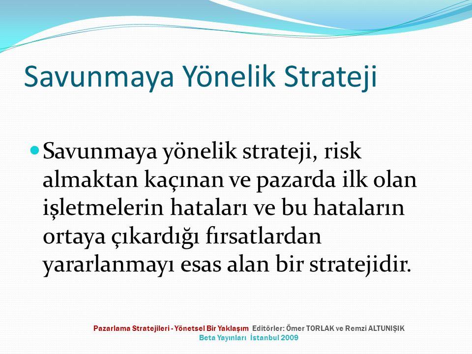Savunmaya Yönelik Strateji Savunmaya yönelik strateji, risk almaktan kaçınan ve pazarda ilk olan işletmelerin hataları ve bu hataların ortaya çıkardığ