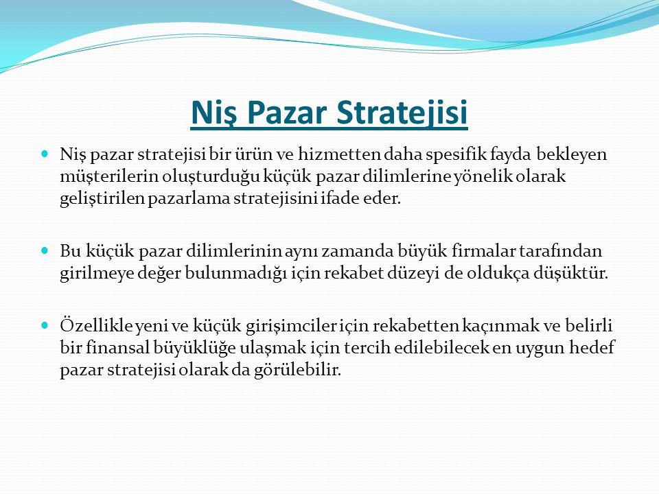 Niş Pazar Stratejisi Niş pazar stratejisi bir ürün ve hizmetten daha spesifik fayda bekleyen müşterilerin oluşturduğu küçük pazar dilimlerine yönelik olarak geliştirilen pazarlama stratejisini ifade eder.