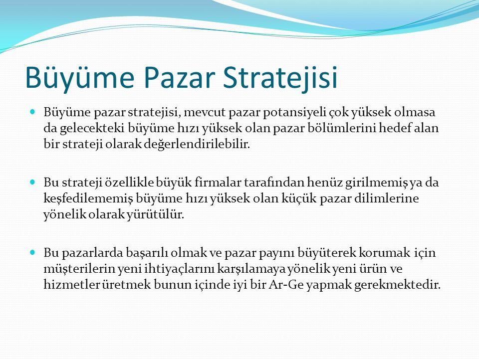 Büyüme Pazar Stratejisi Büyüme pazar stratejisi, mevcut pazar potansiyeli çok yüksek olmasa da gelecekteki büyüme hızı yüksek olan pazar bölümlerini hedef alan bir strateji olarak değerlendirilebilir.