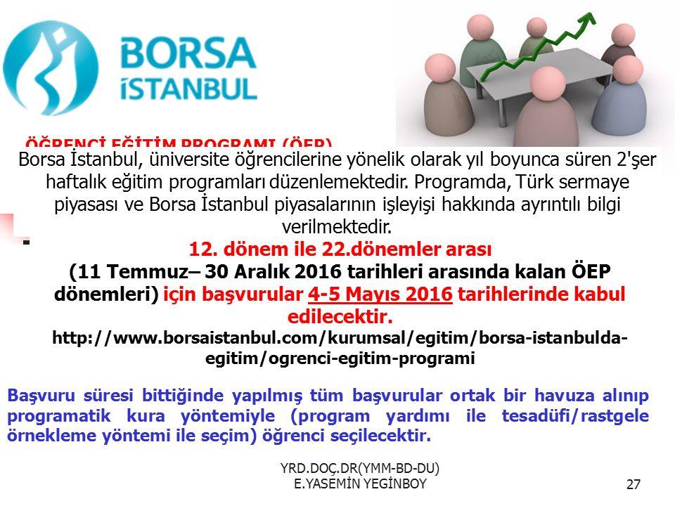 YRD.DOÇ.DR(YMM-BD-DU) E.YASEMİN YEGİNBOY27 ÖĞRENCİ EĞİTİM PROGRAMI (ÖEP) Borsa İstanbul, üniversite öğrencilerine yönelik olarak yıl boyunca süren 2 şer haftalık eğitim programları düzenlemektedir.
