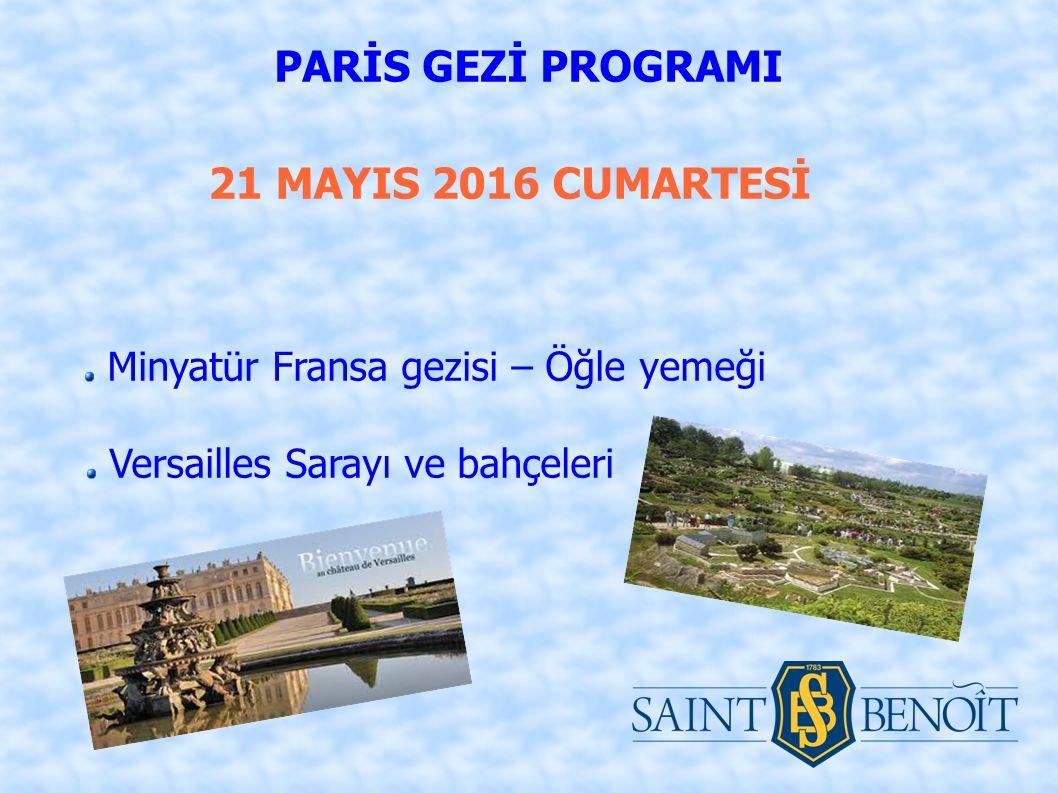 21 MAYIS 2016 CUMARTESİ PARİS GEZİ PROGRAMI Minyatür Fransa gezisi – Öğle yemeği Versailles Sarayı ve bahçeleri