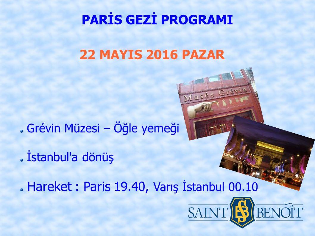 22 MAYIS 2016 PAZAR PARİS GEZİ PROGRAMI Grévin Müzesi – Öğle yemeği İstanbul a dönüş Hareket : Paris 19.40, Varış İstanbul 00.10