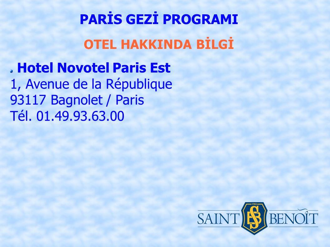 OTEL HAKKINDA BİLGİ PARİS GEZİ PROGRAMI Hotel Novotel Paris Est 1, Avenue de la République 93117 Bagnolet / Paris Tél.