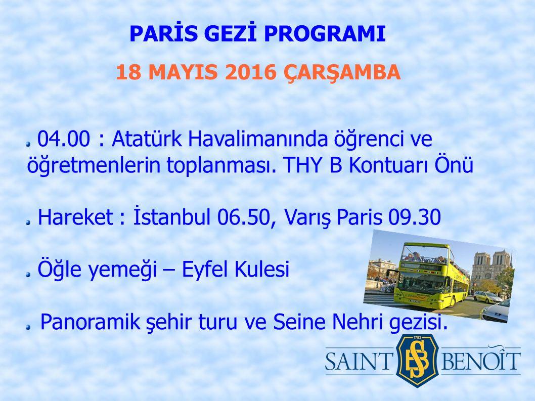 18 MAYIS 2016 ÇARŞAMBA PARİS GEZİ PROGRAMI 04.00 : Atatürk Havalimanında öğrenci ve öğretmenlerin toplanması.