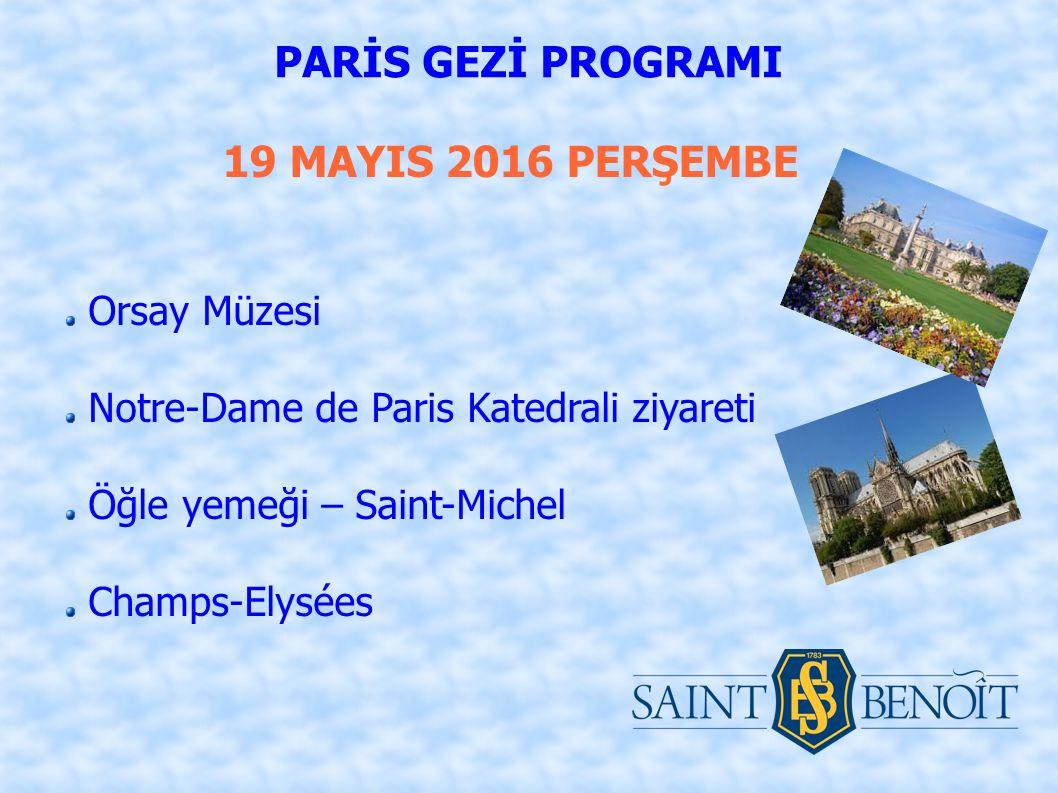 19 MAYIS 2016 PERŞEMBE PARİS GEZİ PROGRAMI Orsay Müzesi Notre-Dame de Paris Katedrali ziyareti Öğle yemeği – Saint-Michel Champs-Elysées