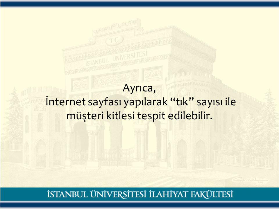 Ayrıca, İnternet sayfası yapılarak tık sayısı ile müşteri kitlesi tespit edilebilir.