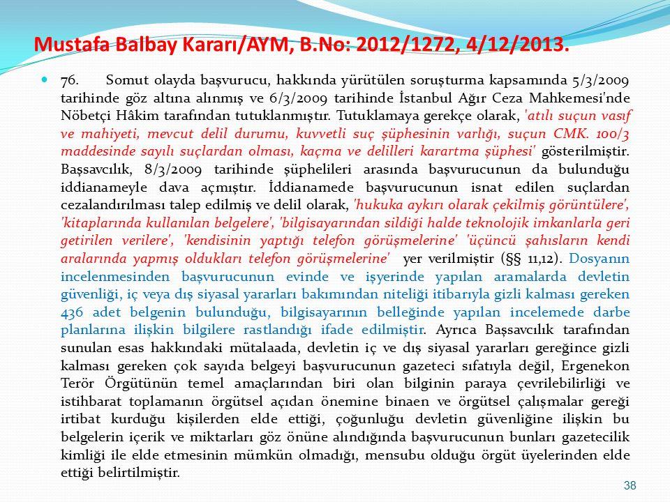 76. Somut olayda başvurucu, hakkında yürütülen soruşturma kapsamında 5/3/2009 tarihinde göz altına alınmış ve 6/3/2009 tarihinde İstanbul Ağır Ceza Ma
