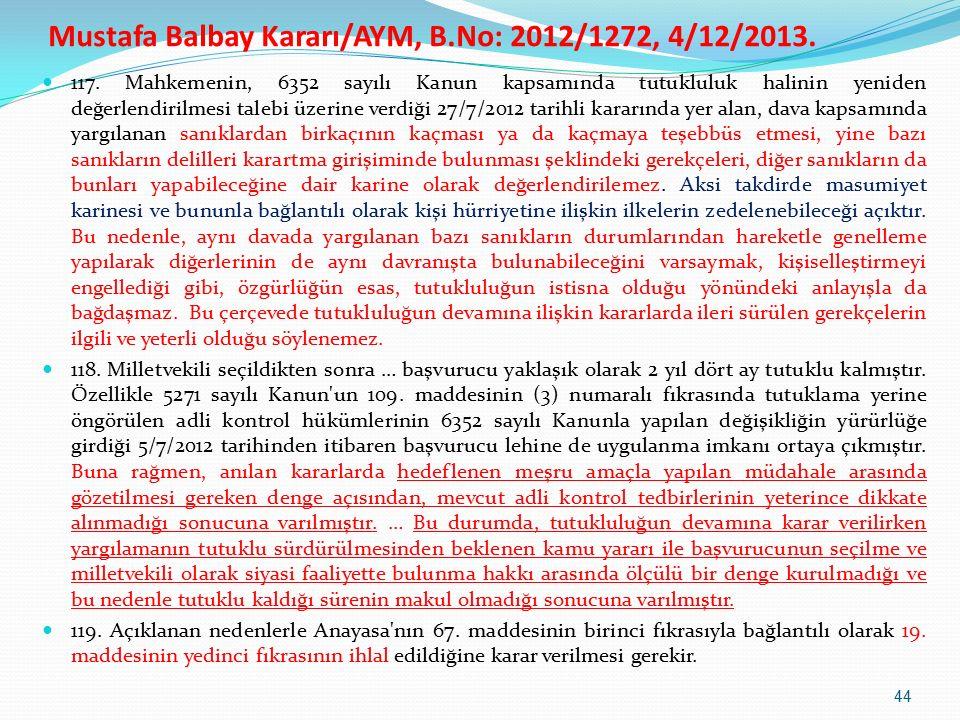 117. Mahkemenin, 6352 sayılı Kanun kapsamında tutukluluk halinin yeniden değerlendirilmesi talebi üzerine verdiği 27/7/2012 tarihli kararında yer alan