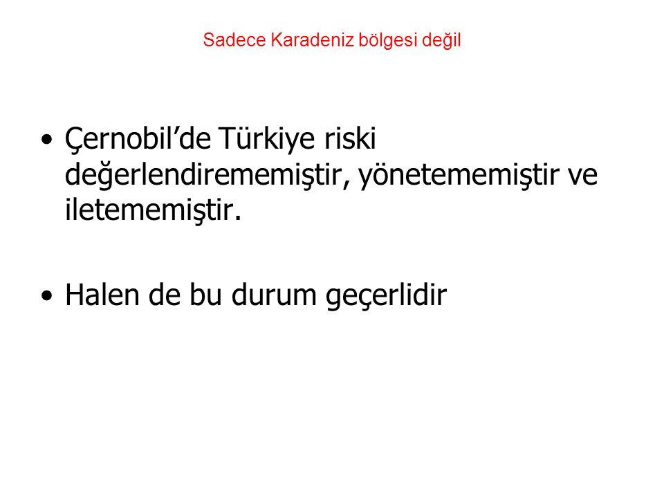 Sadece Karadeniz bölgesi değil Çernobil'de Türkiye riski değerlendirememiştir, yönetememiştir ve iletememiştir.