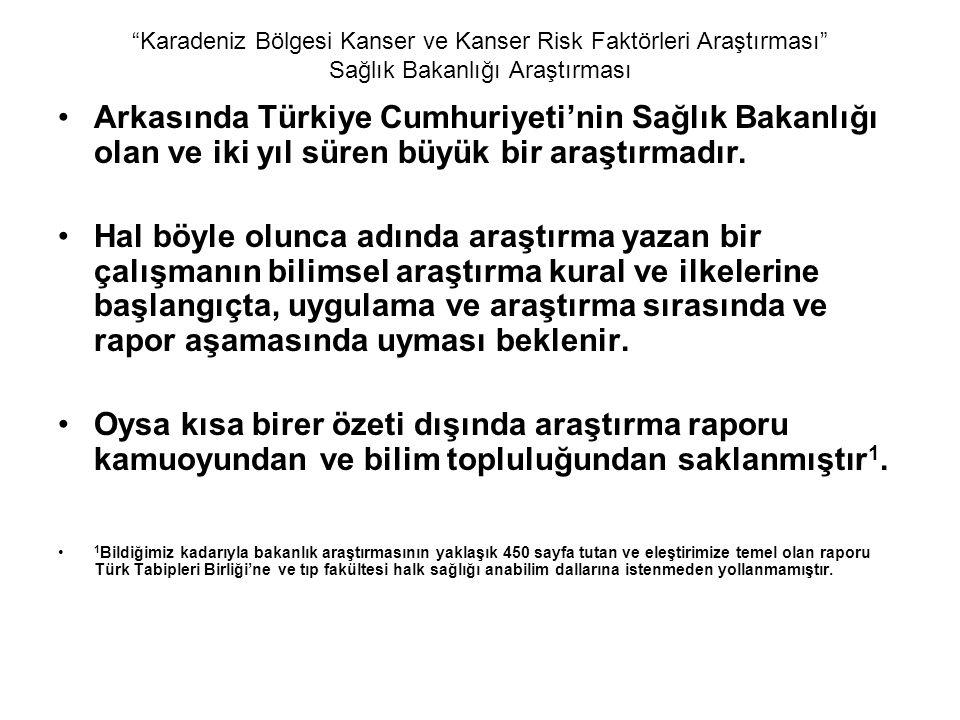 Karadeniz Bölgesi Kanser ve Kanser Risk Faktörleri Araştırması Sağlık Bakanlığı Araştırması Arkasında Türkiye Cumhuriyeti'nin Sağlık Bakanlığı olan ve iki yıl süren büyük bir araştırmadır.