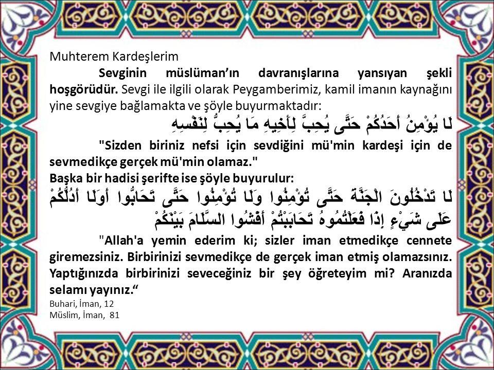 Muhterem Kardeşlerim Sevginin müslüman'ın davranışlarına yansıyan şekli hoşgörüdür.