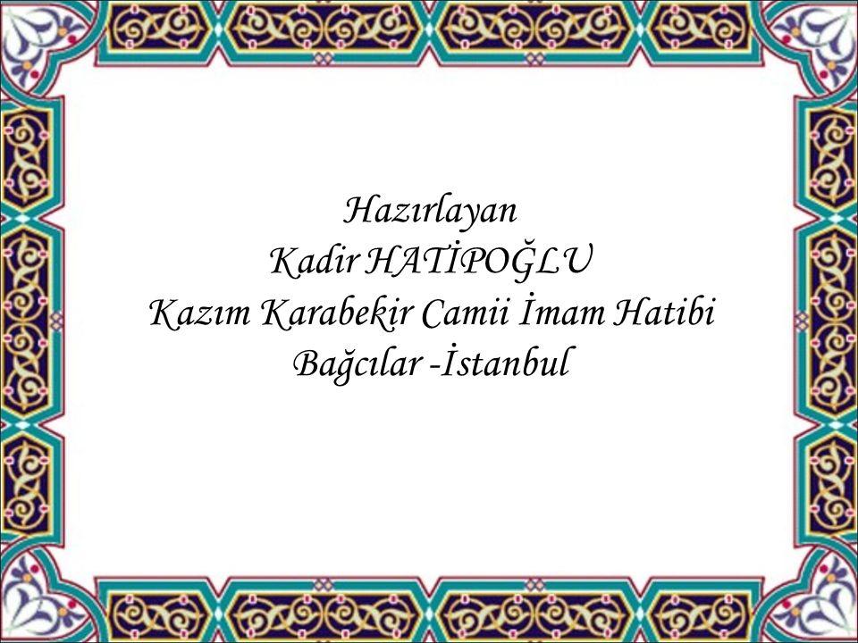 Hazırlayan Kadir HATİPOĞLU Kazım Karabekir Camii İmam Hatibi Bağcılar -İstanbul