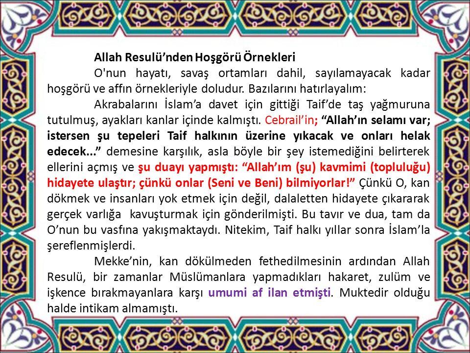 Allah Resulü'nden Hoşgörü Örnekleri O nun hayatı, savaş ortamları dahil, sayılamayacak kadar hoşgörü ve affın örnekleriyle doludur.