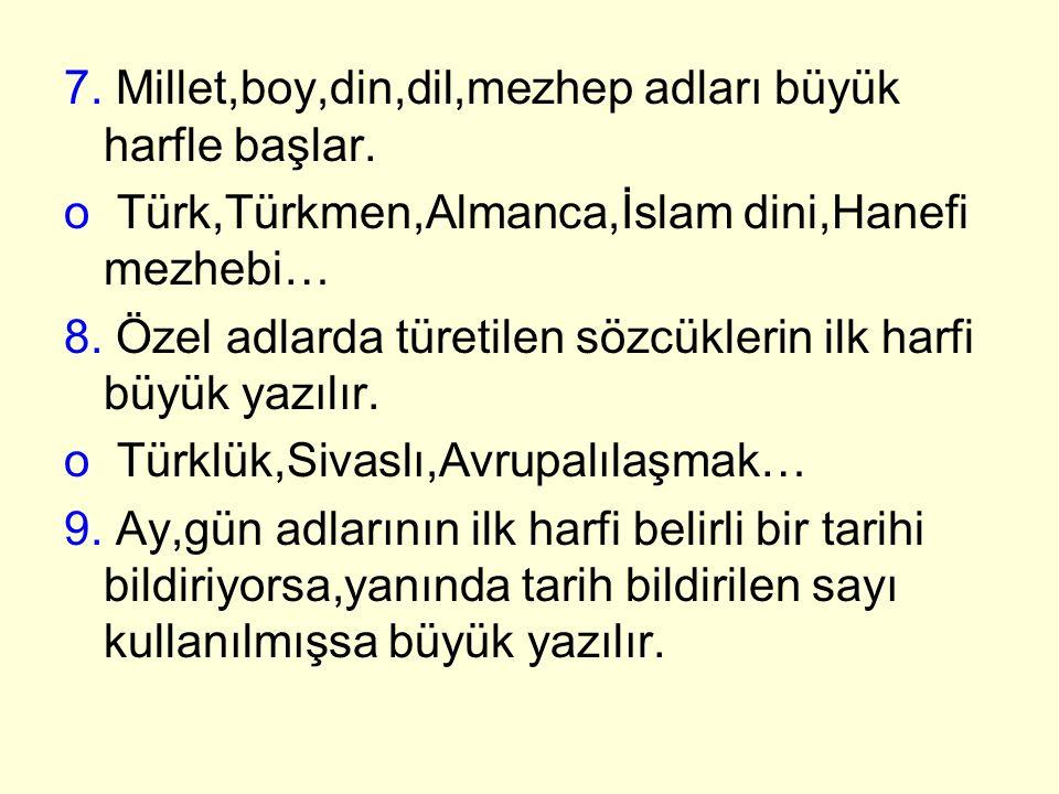 7. Millet,boy,din,dil,mezhep adları büyük harfle başlar. o Türk,Türkmen,Almanca,İslam dini,Hanefi mezhebi… 8. Özel adlarda türetilen sözcüklerin ilk h