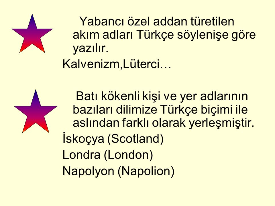 Yabancı özel addan türetilen akım adları Türkçe söylenişe göre yazılır. Kalvenizm,Lüterci… Batı kökenli kişi ve yer adlarının bazıları dilimize Türkçe