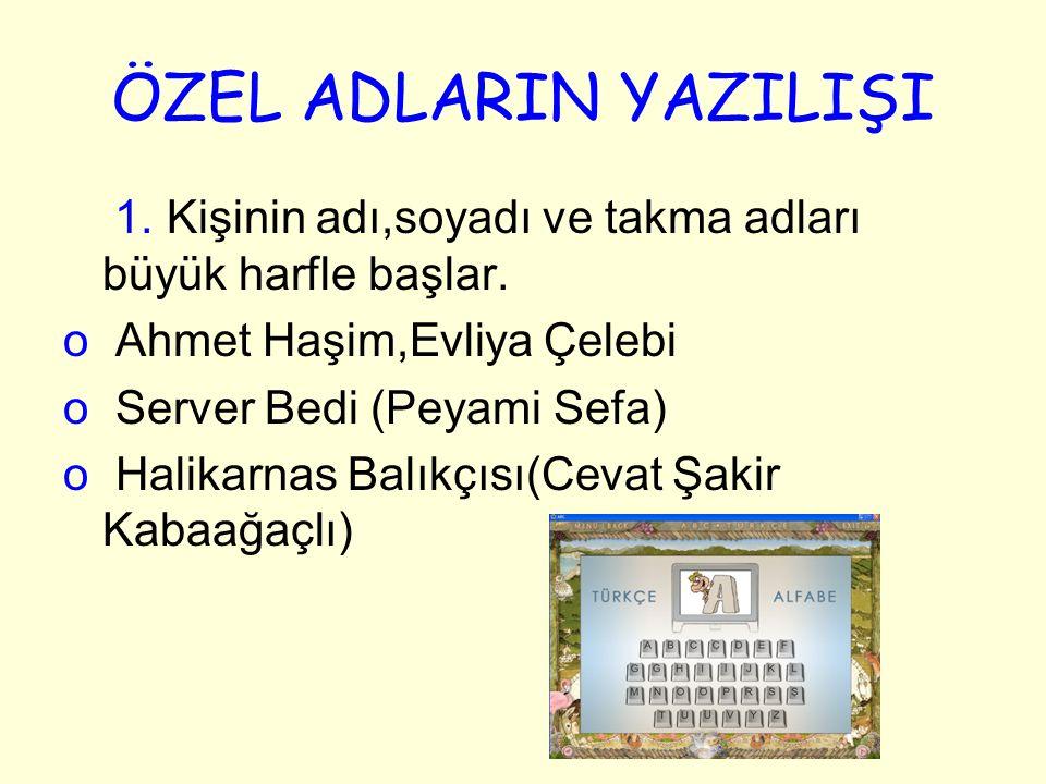 ÖZEL ADLARIN YAZILIŞI 1.Kişinin adı,soyadı ve takma adları büyük harfle başlar.