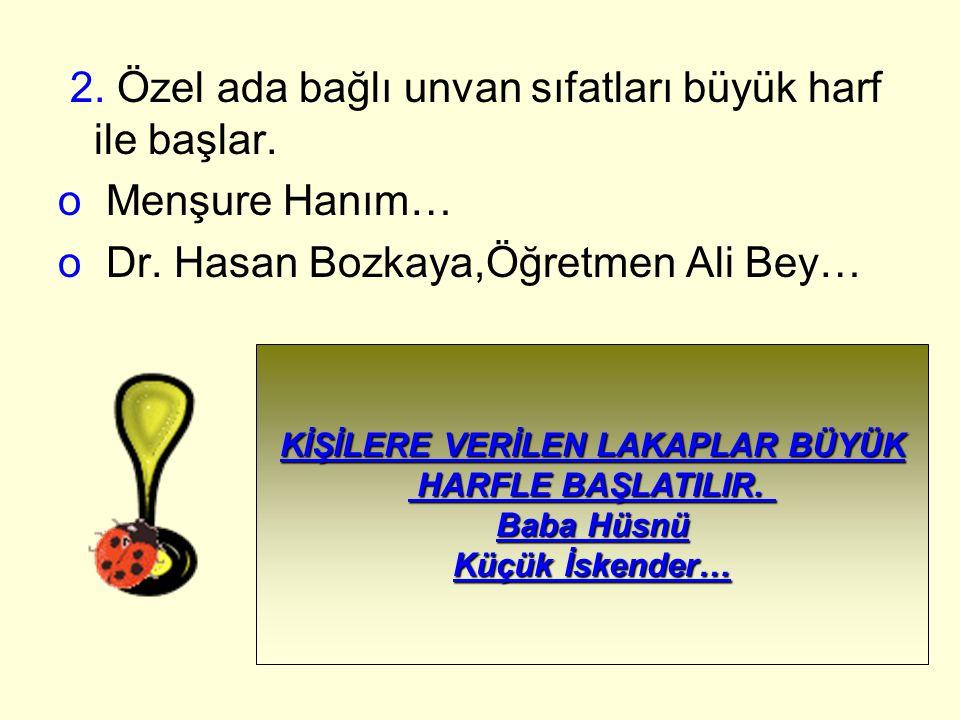 2. Özel ada bağlı unvan sıfatları büyük harf ile başlar. o Menşure Hanım… o Dr. Hasan Bozkaya,Öğretmen Ali Bey… KİŞİLERE VERİLEN LAKAPLAR BÜYÜK HARFLE