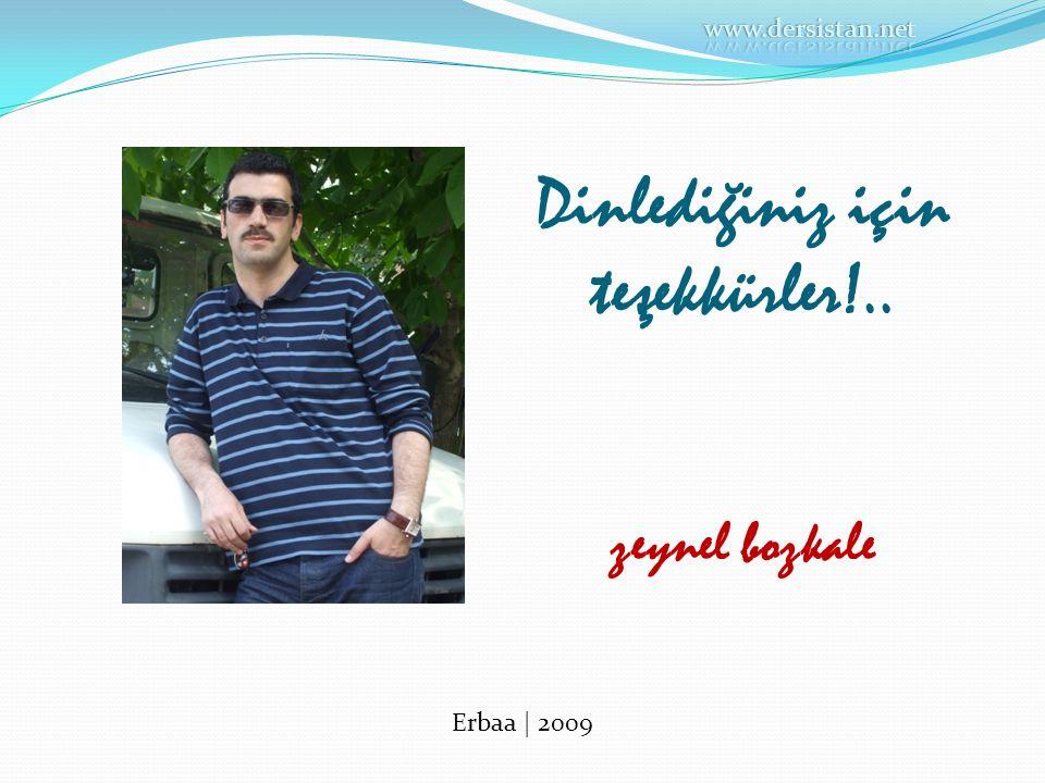 Dinlediğiniz için teşekkürler!.. zeynel bozkale Erbaa | 2009