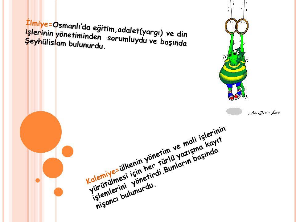 İlmiye=Osmanlı'da eğitim,adalet(yargı) ve din işlerinin yönetiminden sorumluydu ve başında Şeyhülislam bulunurdu. Kalemiye=ülkenin yönetim ve mali işl