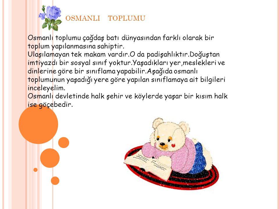 OSMANLI TOPLUMU Osmanlı toplumu çağdaş batı dünyasından farklı olarak bir toplum yapılanmasına sahiptir. Ulaşılamayan tek makam vardır.O da padişahlık