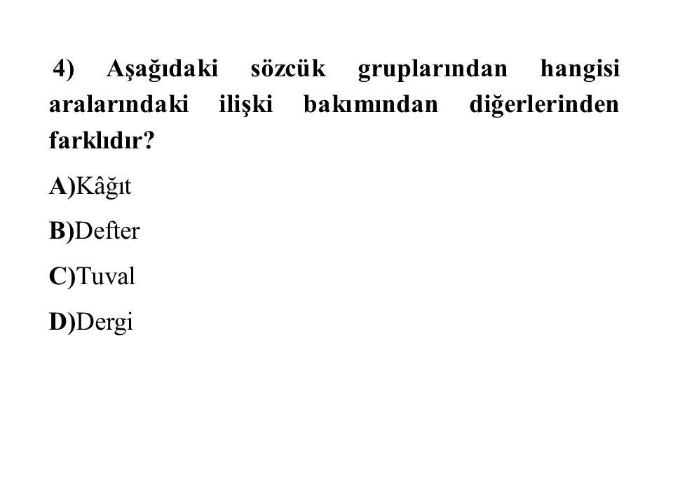 4) Aşağıdaki sözcük gruplarından hangisi aralarındaki ilişki bakımından diğerlerinden farklıdır.