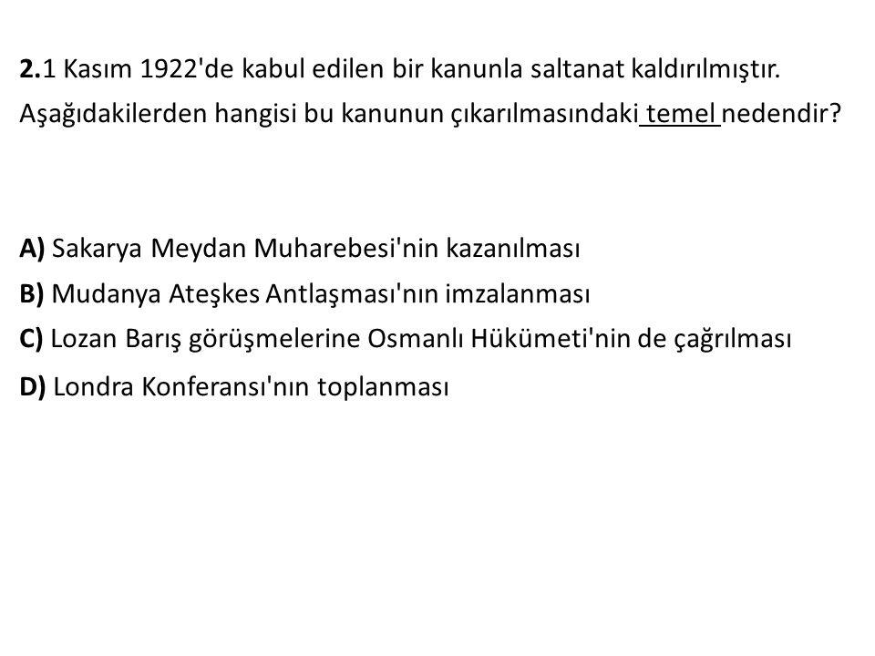 2.1 Kasım 1922 de kabul edilen bir kanunla saltanat kaldırılmıştır.