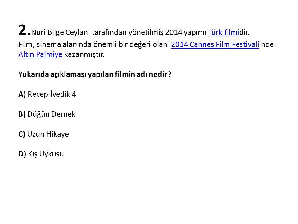 2. Nuri Bilge Ceylan tarafından yönetilmiş 2014 yapımı Türk filmidir.Türk filmi Film, sinema alanında önemli bir değeri olan 2014 Cannes Film Festival