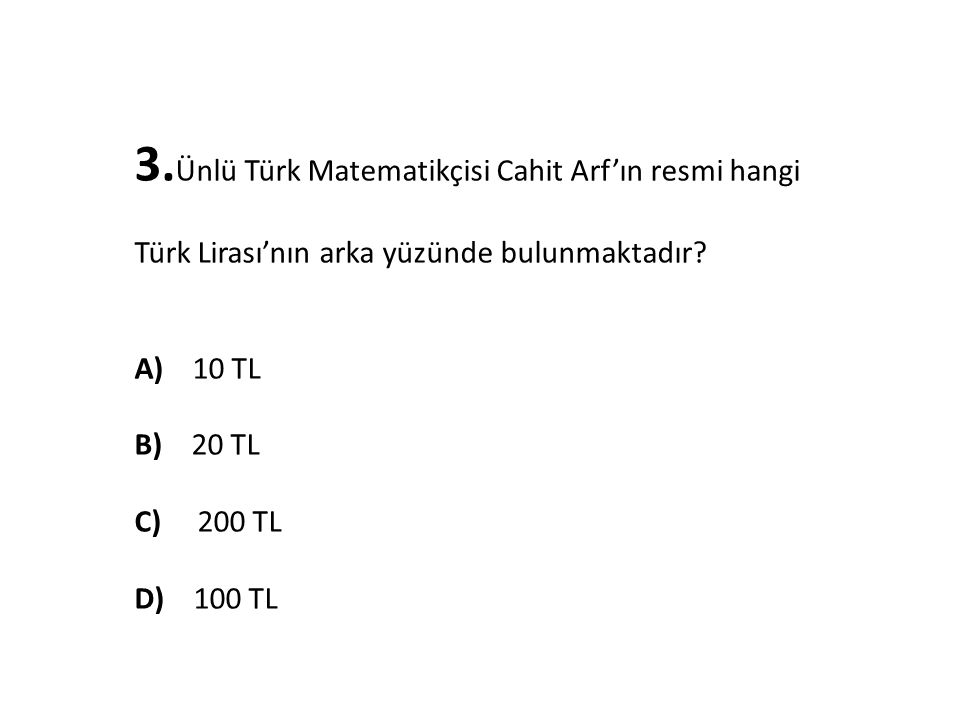3. Ünlü Türk Matematikçisi Cahit Arf'ın resmi hangi Türk Lirası'nın arka yüzünde bulunmaktadır.