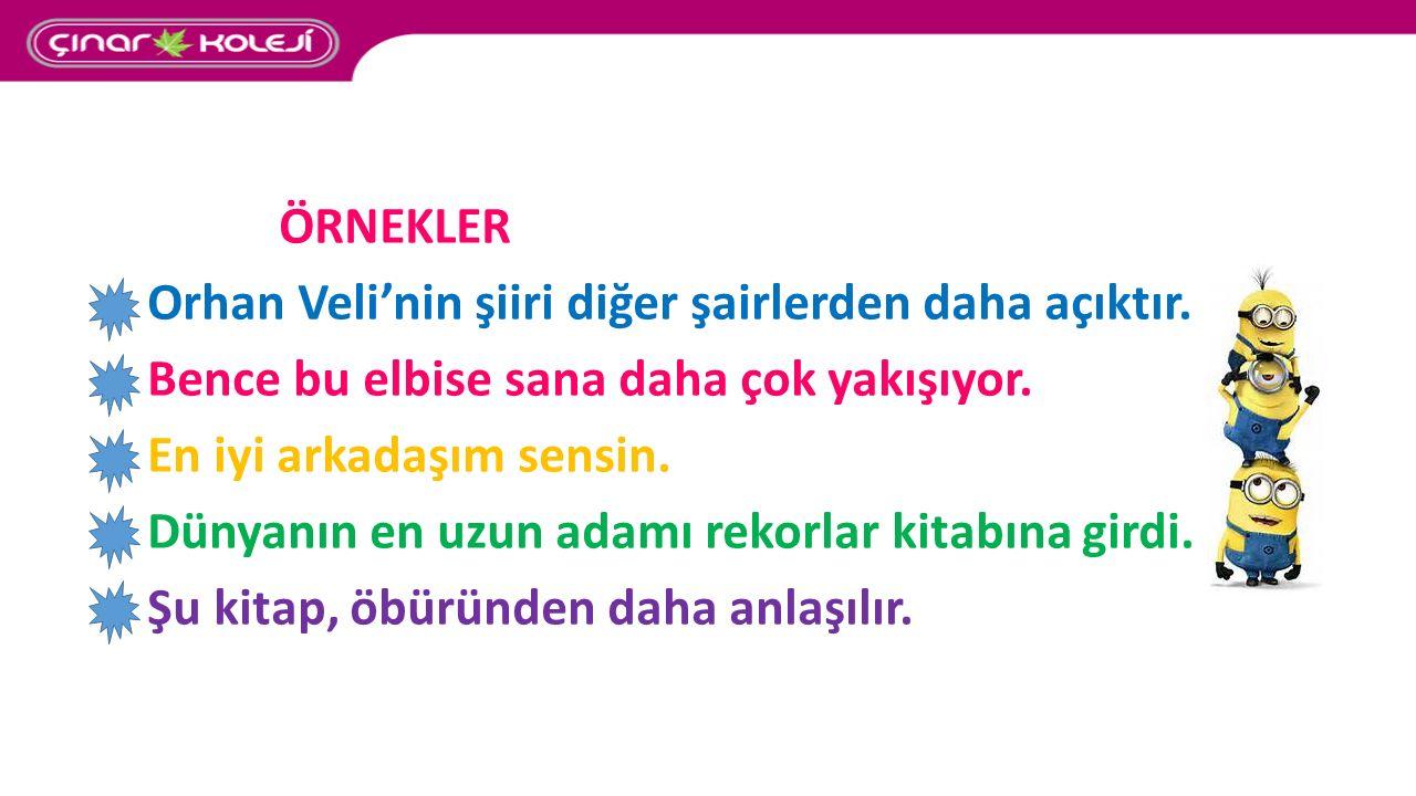 ÖRNEKLER Orhan Veli'nin şiiri diğer şairlerden daha açıktır.