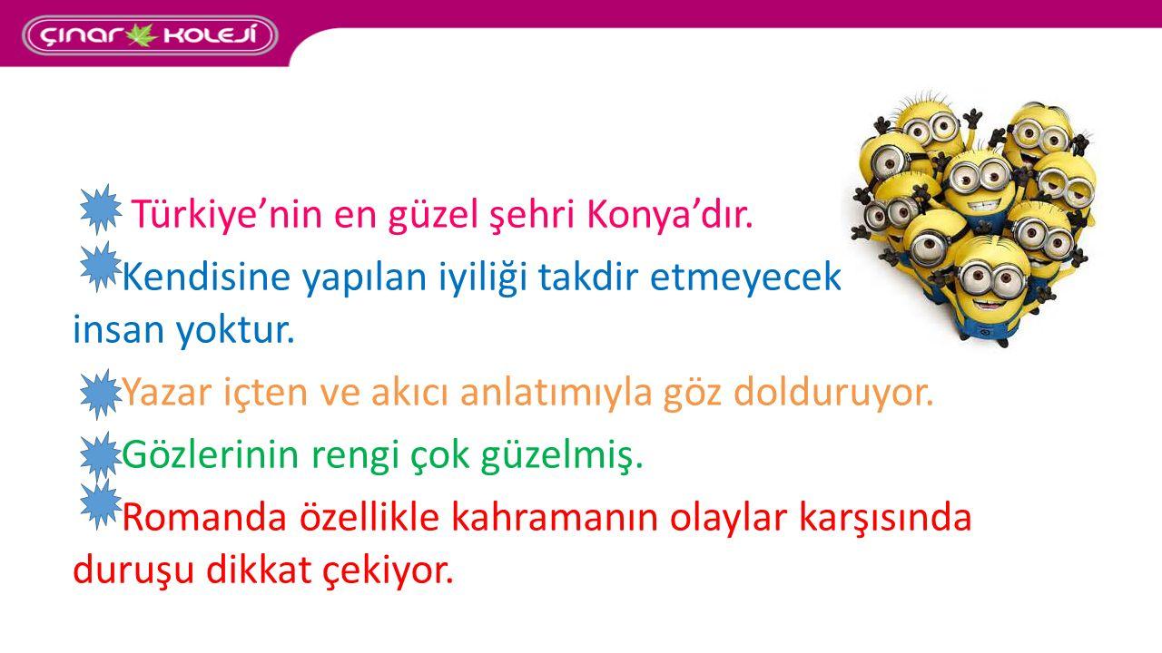 Türkiye'nin en güzel şehri Konya'dır.