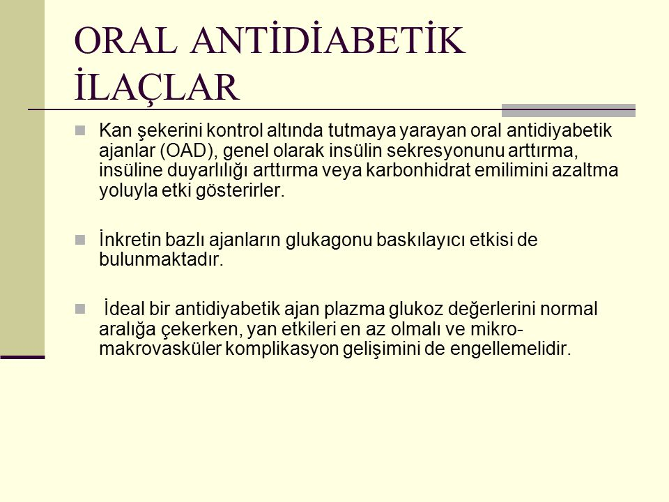 ORAL ANTİDİABETİK İLAÇLAR Kan şekerini kontrol altında tutmaya yarayan oral antidiyabetik ajanlar (OAD), genel olarak insülin sekresyonunu arttırma, i
