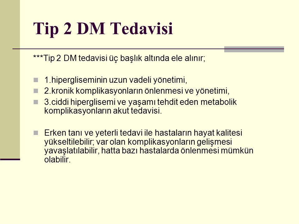 Tip 2 DM Tedavisi ***Tip 2 DM tedavisi üç başlık altında ele alınır; 1.hipergliseminin uzun vadeli yönetimi, 2.kronik komplikasyonların önlenmesi ve y
