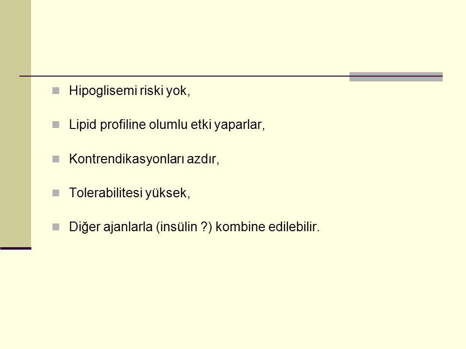 Hipoglisemi riski yok, Lipid profiline olumlu etki yaparlar, Kontrendikasyonları azdır, Tolerabilitesi yüksek, Diğer ajanlarla (insülin ?) kombine edi