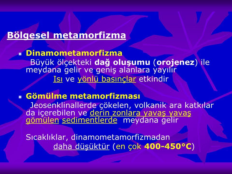 Bölgesel metamorfizma Dinamometamorfizma Büyük ölçekteki dağ oluşumu (orojenez) ile meydana gelir ve geniş alanlara yayılır Isı ve yönlü basınçlar etk